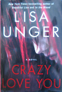 Crazy Love You by  Lisa Unger - First Edition stated, First Printing by numberline - from West of Eden Books and Biblio.co.uk