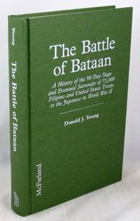 The Battle of Bataan: A History of the 90 Day Siege and Eventual Surrender of 75,000 Filipino and...
