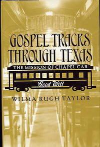Gospel Tracks through Texas. the Mission of Chapel Car Goodwill.