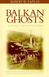 Balkan Ghosts : A Journey Through History by Robert D. Kaplan - 1994