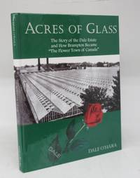 """Acres of Glass: The Story of the Dale Estate and How Brampton Became """"The Flower Town of Canada"""""""