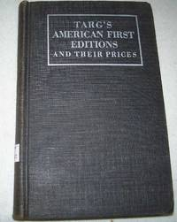 Targ's American First Editions and Their Prices: A Checklist of the Foremost American Firsts