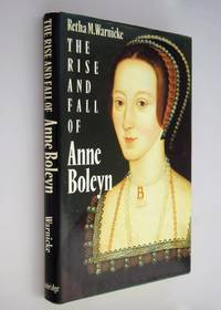 The rise and fall of Anne Boleyn : family politics at the court of Henry VIII