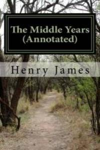 The Middle Years (Annotated) by Henry James - 2016-10-02 - from Books Express and Biblio.com