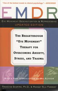 EMDR: Eye Movement Desensitization & reprocessing - The Breakthrough Therapy for Overcoming Anxiety, Stress, and Trauma