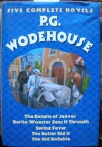 Five Complete Novels: The Return of Jeeves; Bertie Wooster Sees It Through; Spring Fever; The...