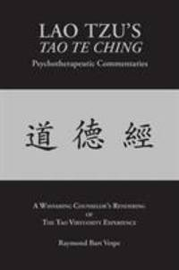 LAO TZU's TAO TE CHING Psychotherapeutic Commentaries : A Wayfaring Counselor's Rendering of the...
