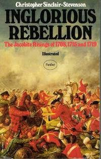 image of Inglorious Rebellion the Jacobite risings of 1708, 1715 and 1719