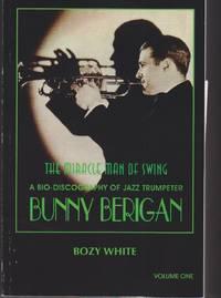 The Miracle Man of Swing. A Bio-Discography of Bunny Berigan (2 vols)