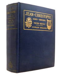 Jean-Christophe: Dawn - Morning - Youth - Revolt by  Romain Rolland - Hardcover - 1925 - from The Parnassus BookShop and Biblio.com
