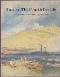 image of Turner: The Fourth Decade - Watercolours 1820-1830