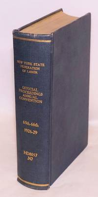 1926 official proceedings, sixty-third annual convention, the New York State Federation of Labor [bound with] 1927 official proceedings [bound with] 1928 official proceedings [bound with] 1929 official proceedings