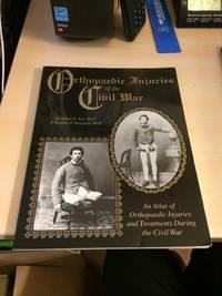 Orthopaedic Injuries of the Civil War. An Atlas of Orthopaedic Injuries and Treatments During the Civil War