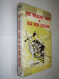 The Whaling Trade In Old New Zealand by Ricard L.S - First Edition - 1965 - from Flashbackbooks (SKU: biblio1499 F18061)