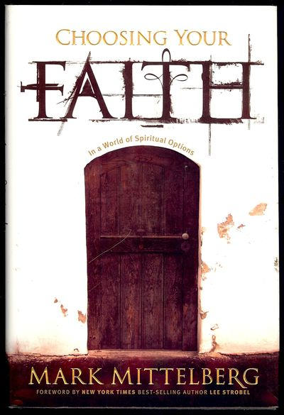 2008. MITTELBERG, Mark. CHOOSING YOUR FAITH.: Tyndale House Publishers, . 8vo., boards in dust jacke...