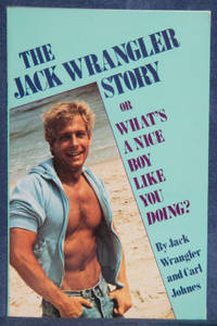 The Jack Wrangler Story: Or What's a Nice Boy Like You Doing?