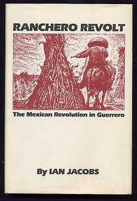 Ranchero Revolt. the Mexican Revolution in Guerrero. by  Ian Jacobs - First Edition; First Printing - 1982 - from Quinn & Davis Booksellers (SKU: 123181)