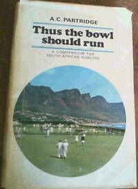 Thus the Bowl Should Run : A Compendium For South African Bowlers