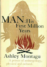 Man : His First Million Years, A Primer of Anthropology, Physical and Cultural