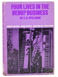 Four Lives in the Bebop Business [Ornette Coleman; Herbie Nichols; Jackie McLean; Cecil Taylor]