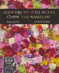 Flowers We Will Never Know The Names Of: Long Poem