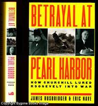 BETRAYAL AT PEARL HARBOR How Churchill Lured Roosevelt Into War