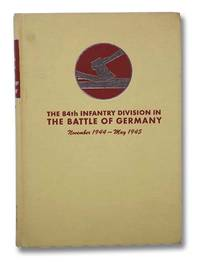 The 84th Infantry Division in the Battle of Germany, November 1944 - May 1945 (Twenty-Sixth in the Divisional Series)