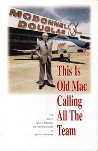 image of This is Old Mac Calling All the Team the Story of James S. McDonnell and McDonnell Douglas