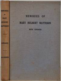 MEMORIES OF MARY HULBURT MATTESON. With Lineages of Mary Hulburt and Horace Matteson.