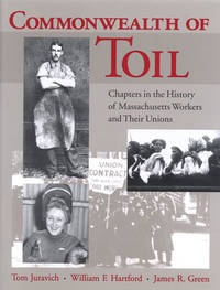 Commonwealth of Toil : Chapters in the History of Massachusetts Workers and Their Unions