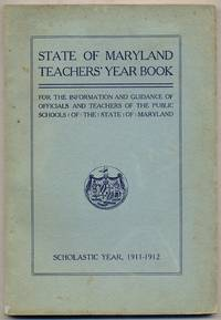 image of State Of MarylAND. TEACHERS' YEAR BOOK. FOR THE INFORMATION, USE AND GUIDANCE OF THE OFFICIALS AND TEACHERS OF THE PUBLIC SCHOOLS OF THE STATE OF MARYLAND. SCHOLASTIC YEAR 1911-1912