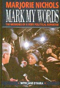image of Mark My Words: The Memoirs of a Very Political Reporter