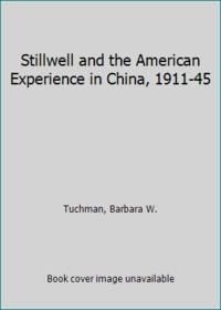 Stillwell and the American Experience in China  1911 45
