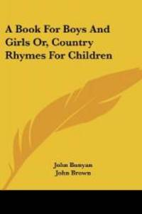 A Book For Boys And Girls Or, Country Rhymes For Children by John Bunyan - Paperback - 2007-01-17 - from Books Express and Biblio.com