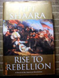 Rise to Rebellion  A Novel of the American Revolution