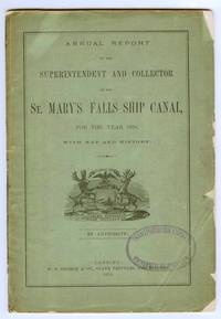 Annual Report of the Superintendent and Collector of the St. Mary's Falls Ship Canal, for the Year 1878, With Map and History; History of the St. Mary's Falls Ship Canal