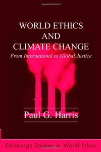World Ethics and Climate Change: From International to Global Justice (Edinburgh Studies in World...