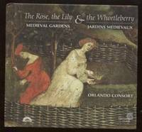 The Rose, The Lily & The Whortleberry : Medieval Gardens by Orlando Consort