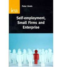 Self-employment, Small Firms and Enterprise (Iea Research Monographs (Institute of Economic Affairs))