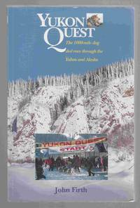 Yukon Quest The 1,000 Mike Dog Sled Race through the Yukon and Alaska