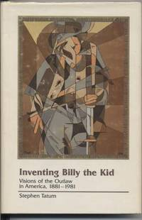 Inventing Billy the Kid. Visions of the Outlaw in America, 1881-1981.
