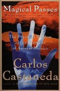 Magical Passes: The Practical Wisdom of the Shamans of Ancient Mexico by Carlos Castaneda - Paperback - 1998-05-05 - from Books Express and Biblio.com