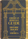 An American Heritage Guide (Historic Houses Of America)