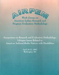 Symposium on Research and Evaluation Methodology: Lifespan Issues Related to American Indians/Alaska Natives with Disabilities (AIRPEM Work Group on American Indian Research and Program Evaluation Methodology)
