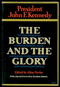 image of The Burden and the Glory: The Hopes and Purposes of President Kennedy's Second and Third Year in Office as Revealed in his Public Statements and Addresses