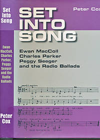 Set into Song. Ewan MacColl, Charles Parker, Peggy Seeger and the Radio Ballads. Signed Copy