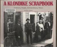 A KLONDIKE SCRAPBOOK Ordinary People, Extraordinary Times