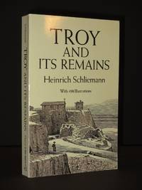 Troy and Its Remains: A Narrative of Researches and Discoveries Made on the Site of Ilium and in...