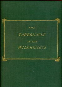 The Tabernacle in the Wilderness; the Shadow of Heavenly Things, with Four Engravings, Coloured, and Inlaid with Gold, Silver, and Brass, According to the Texts of Scripture, with Explanatory Notes