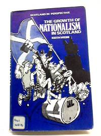 Growth of Nationalism in Scotland (Scotland in perspective) by Keith Webb - Hardcover - 1977 - from World of Rare Books and Biblio.com